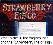 What a thrill...the Bagism logo and the Strawberry Field sign!